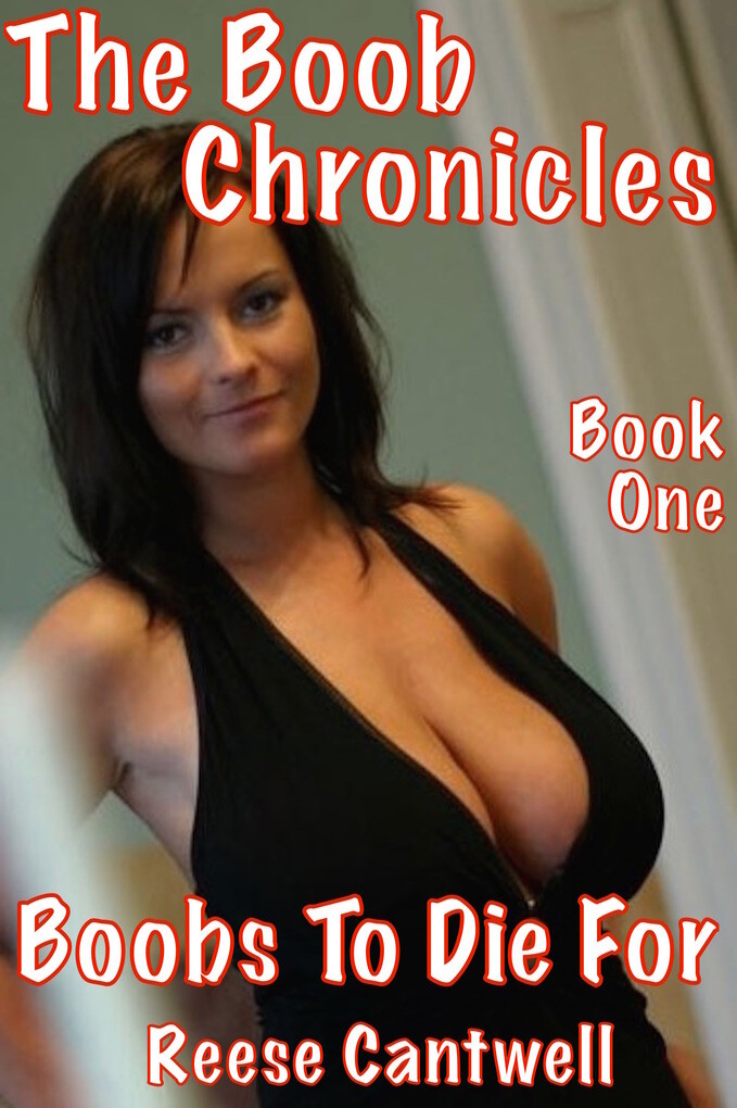 The Boob Chronicles: Book One: Boobs To Die For...
