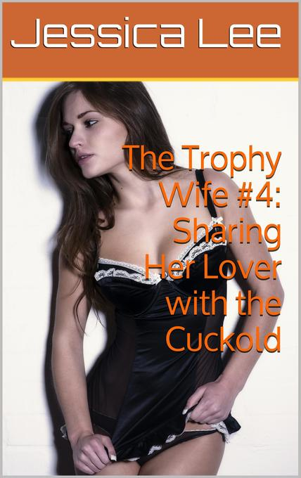 The Trophy Wife #4: Sharing Her Lover with the ...