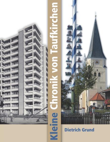 Kleine Chronik von Taufkirchen als Buch von Die...