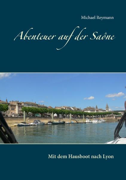 Abenteuer auf der Saône als Buch von Michael Re...