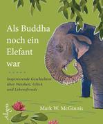 Als Buddha noch ein Elefant war