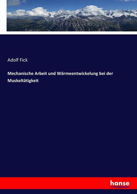 Mechanische Arbeit und Wärmeentwickelung bei de...