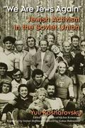 We Are Jews Again: Jewish Activism in the Soviet Union