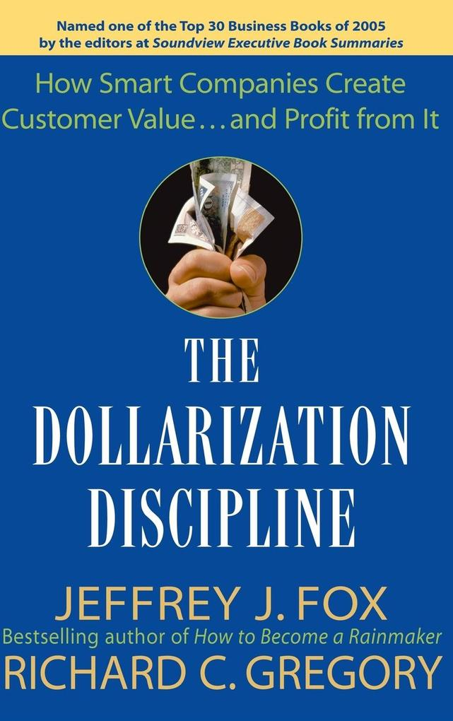 The Dollarization Discipline: How Smart Companies Create Customer Value...and Profit from It als Buch