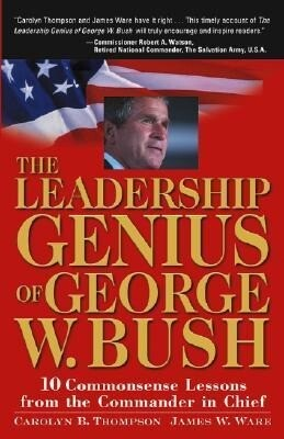 The Leadership Genius of George W. Bush: 10 Commonsense Lessons from the Commander in Chief als Taschenbuch