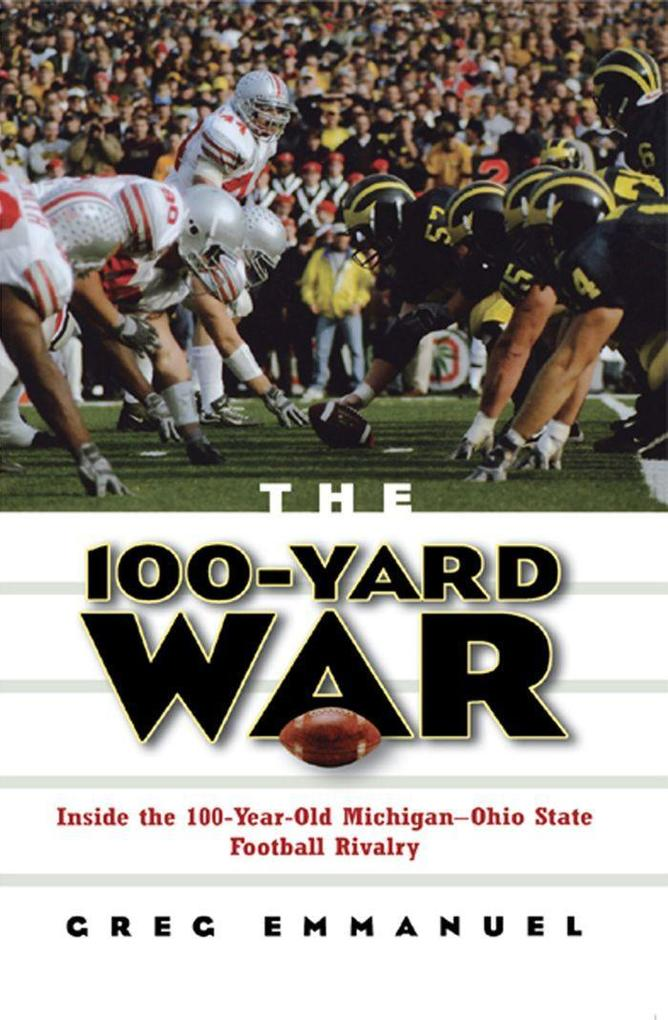 The 100-Yard War: Inside the 100-Year-Old Michigan-Ohio State Football Rivalry als Buch