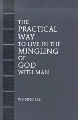 The Practical Way to Live in the Mingling of God with Man als Taschenbuch