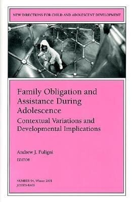 Family Obligation and Assistance During Adolescence: Contextual Variations and Developmental Implications: New Directions for Child and Adolescent Dev als Taschenbuch