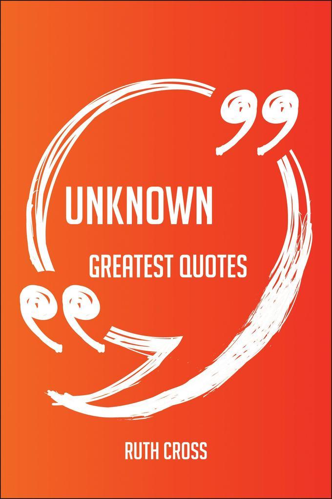 Unknown Greatest Quotes - Quick, Short, Medium ...