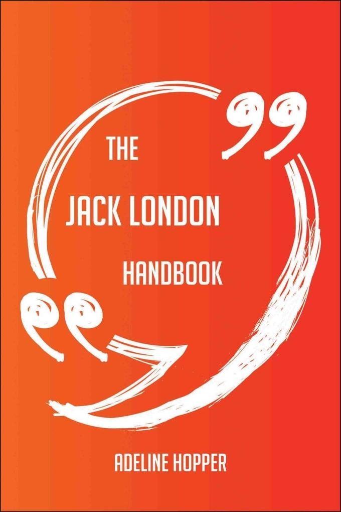 The Jack London Handbook - Everything You Need ...