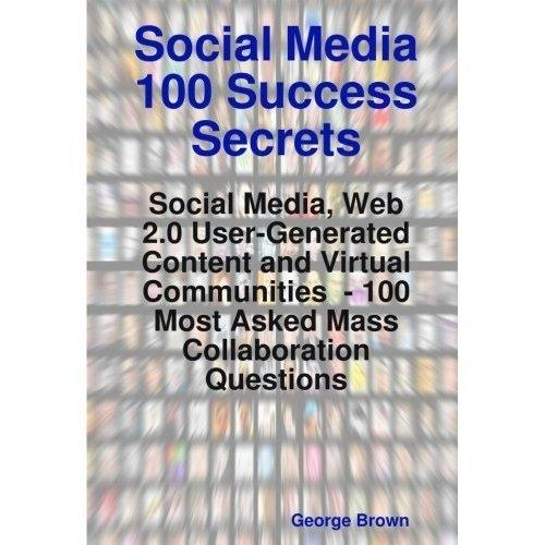 Social Media 100 Success Secrets: Social Media,...