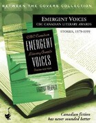 Emergent Voices: CBC Canadian Literary Awards, Stories, 1979-1999