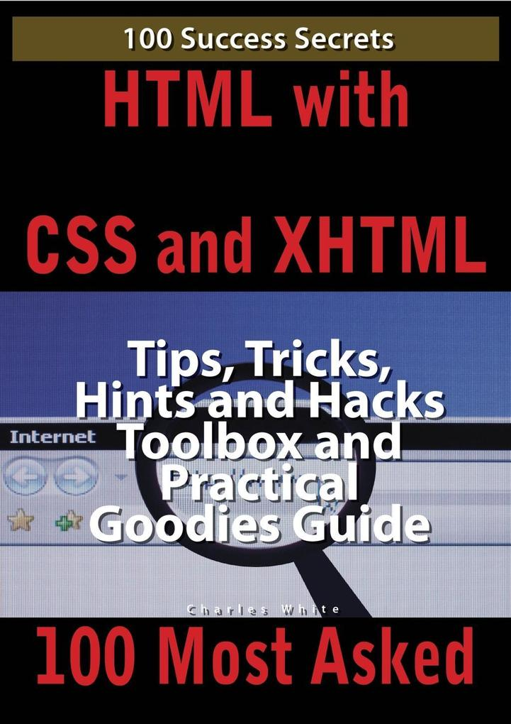HTML with CSS and XHTML 100 Success Secrets, Ti...