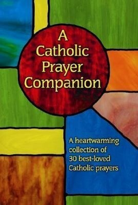 A Catholic Prayer Companion: A Heartwarming Collection of 30 Best-Loved Catholic Prayers als Taschenbuch