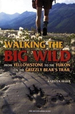 Walking the Big Wild: From Yellowstone to the Yukon on the Grizzle Bears' Trail als Taschenbuch