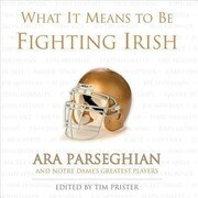What It Means to Be a Fighting Irish: Ara Parseghian and Notre Dame's Greatest Players