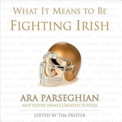 What It Means to Be a Fighting Irish: Ara Parseghian and Notre Dame's Greatest Players als Buch