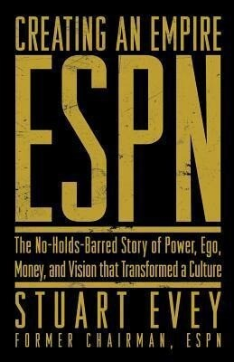 Creating an Empire: ESPN: The No-Holds-Barred Story of Power, Ego, Money, and Vision That Transformed a Culture als Buch