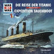 WAS IST WAS Hörspiel: Die Reise der Titanic/Abenteuer Tauchboote