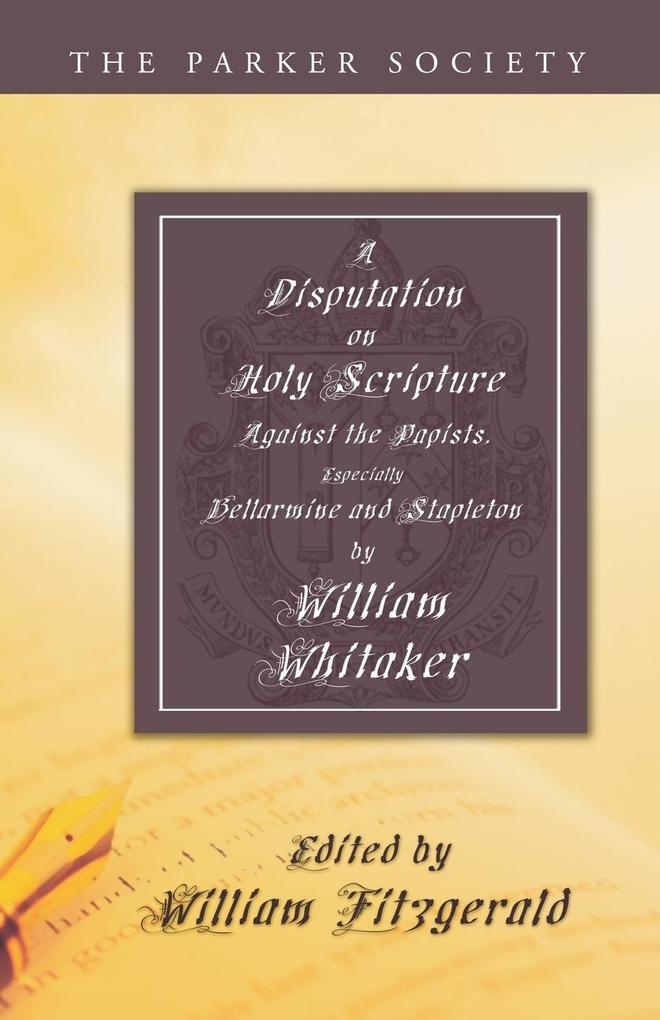 A Disputation on Holy Scripture: Against the Papists, Especially Bellarmine and Stapleton als Taschenbuch