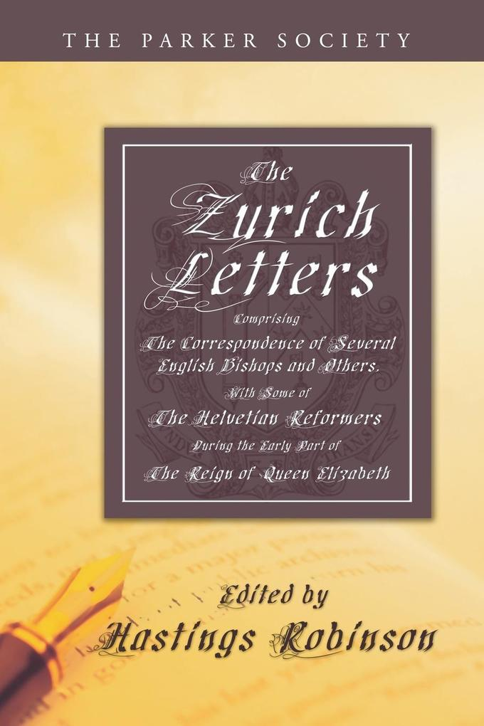 The Zurich Letters, 1558 - 1579: Comprising the Correspondence of Several English Bishops and Others, with Some of the Helvetian Reformers During the als Taschenbuch