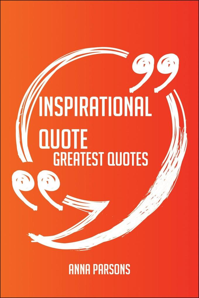 Inspirational Quote Greatest Quotes - Quick, Sh...