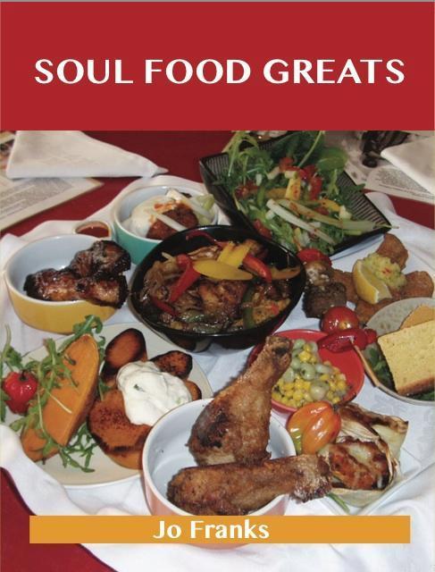 Soul Food Greats: Delicious Soul Food Recipes, ...