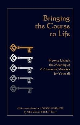 Bringing the Course to Life: How to Unlock the Meaning of a Course in Miracles for Yourself als Taschenbuch
