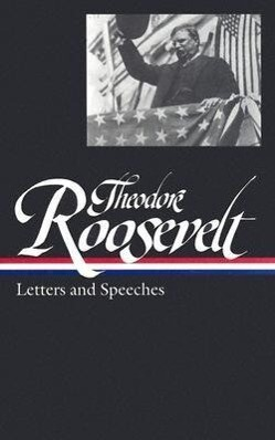 Theodore Roosevelt: Letters and Speeches als Buch