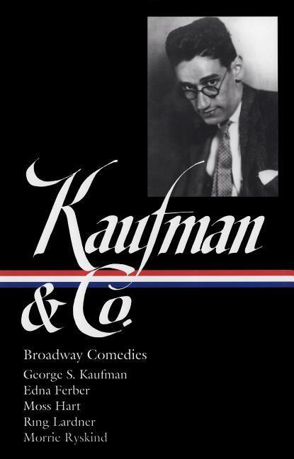 George S. Kaufman & Co.: Broadway Comedies (Loa #152): The Royal Family / Animal Crackers / June Moon / Once in a Lifetime / Of Thee I Sing / You Can' als Buch