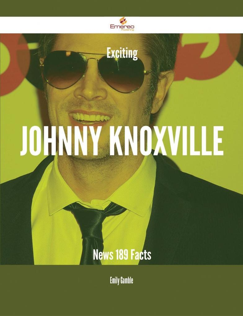 Exciting Johnny Knoxville News - 189 Facts als ...