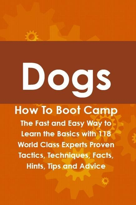 Dogs How To Boot Camp: The Fast and Easy Way to...