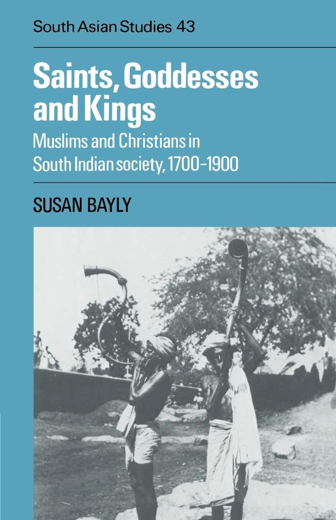 Saints, Goddesses and Kings: Muslims and Christians in South Indian Society, 1700 1900 als Buch