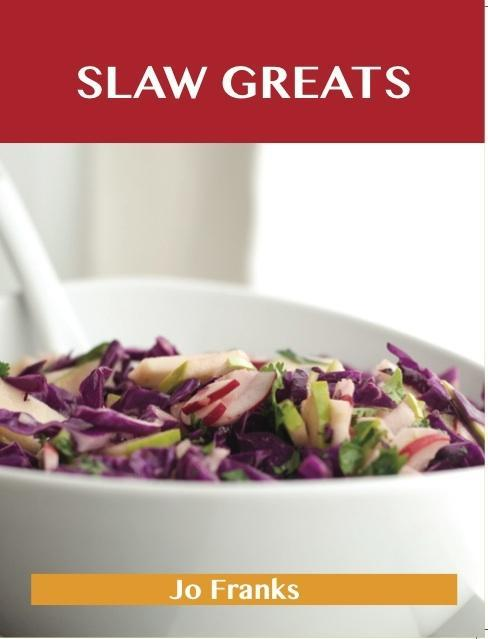 Slaw Greats: Delicious Slaw Recipes, The Top 10...