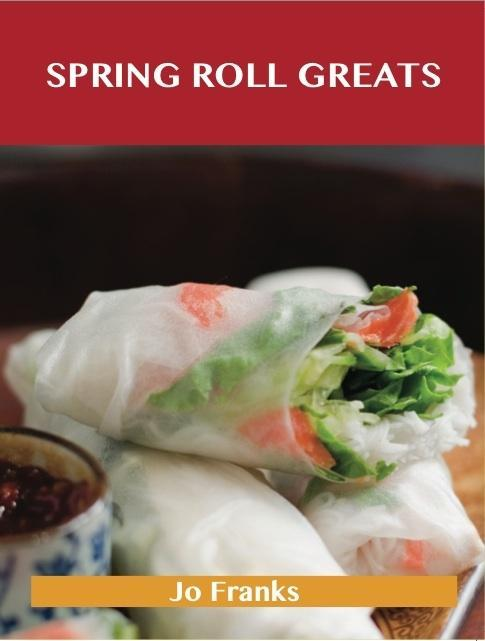 Spring Roll Greats: Delicious Spring Roll Recip...