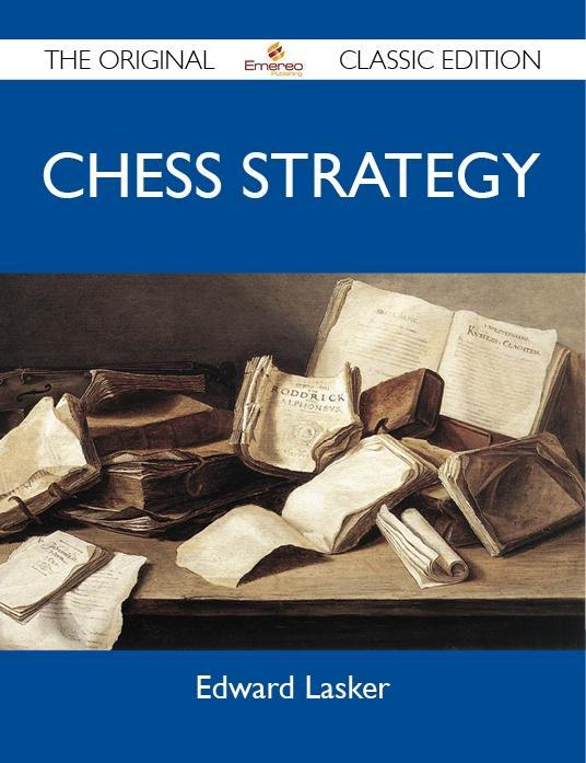 Chess Strategy - The Original Classic Edition a...