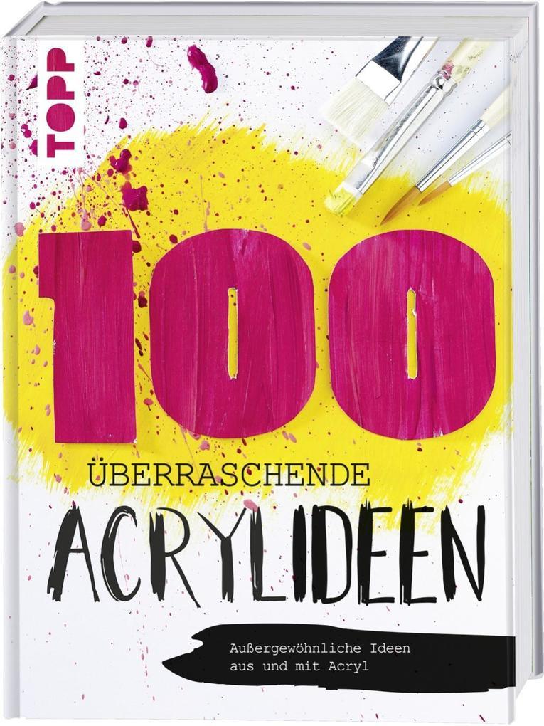 100 überraschende Acrylideen als Buch von Sigri...