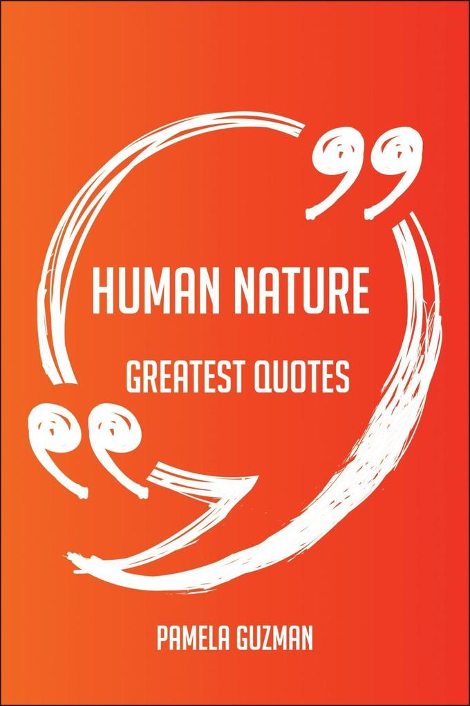 Human Nature Greatest Quotes - Quick, Short, Me...