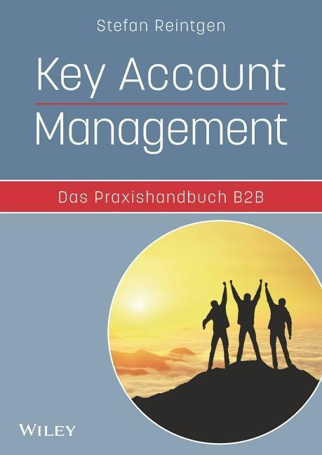 Key Account Management - Das Praxishandbuch B2B...
