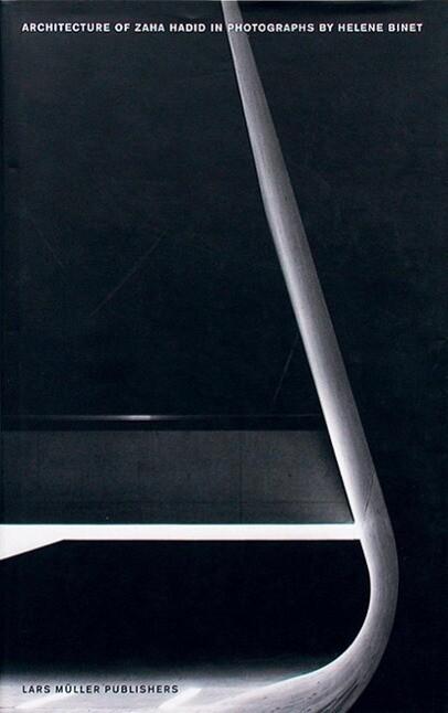 Architecture of Zaha Hadid in Photographs of Hélène Binet als Buch