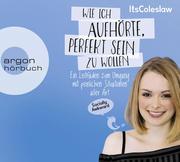 ItsColeslaw: Wie ich aufhörte, perfekt sein zu wollen