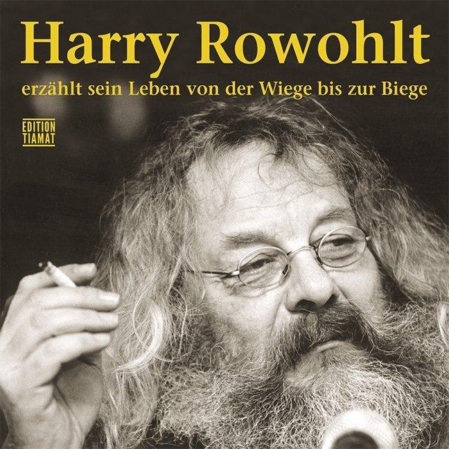 Harry Rowohlt erzählt sein Leben von der Wiege bis zur Biege als Hörbuch