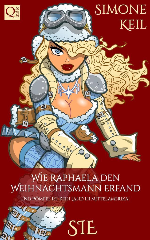 Wie Raphaela den Weihnachtsmann erfand als eBook