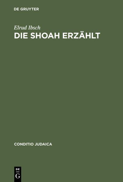 Die Shoah erzählt: Zeugnis und Experiment in der Literatur als Buch