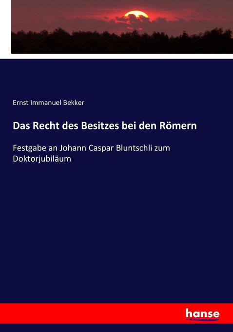 Das Recht des Besitzes bei den Römern als Buch ...