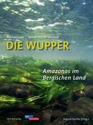 Die Wupper - Amazonas im Bergischen Land