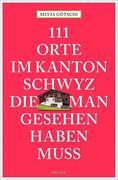 111 Orte im Kanton Schwyz, die man gesehen haben muss