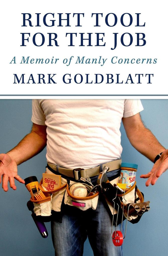 Right Tool for the Job: A Memoir of Manly Conce...