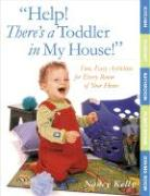 Help! There's a Toddler in My House!: Fun, Easy Activities for Every Room of Your Home als Taschenbuch