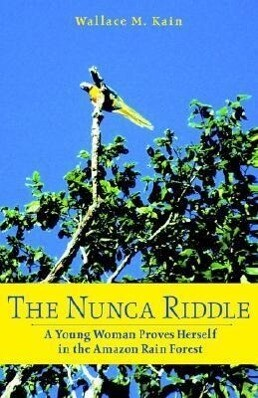 The Nunca Riddle: A Young Woman Proves Herself in the Amazon Rain Forest. als Taschenbuch